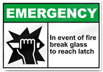 In Event Of Fire Break Glass To Reach Latch Emergency Signs
