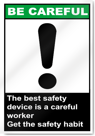 The Best Safety Device Is A Careful Worker Be Careful Signs