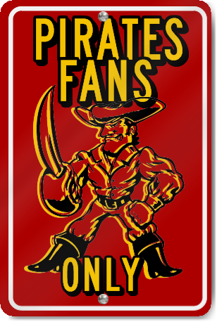 Pirates Fans Only Custom Sign