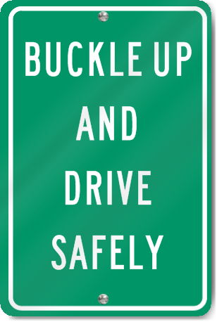 Buckle Up And Drive Safely Sign