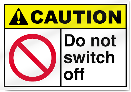 Do Not Switch Off Caution Signs