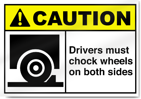 Drivers Must Chock Wheels On Both Sides Caution Signs