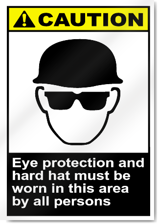 Eye Protection And Hard Hat Must Be Worn In This Area By All Persons Caution Signs