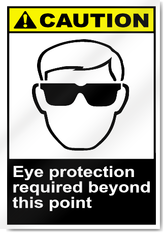Eye Protection Required Beyond This Point Caution Signs