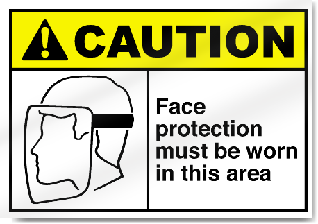 Face Protection Must Be Worn In This Area Caution Signs