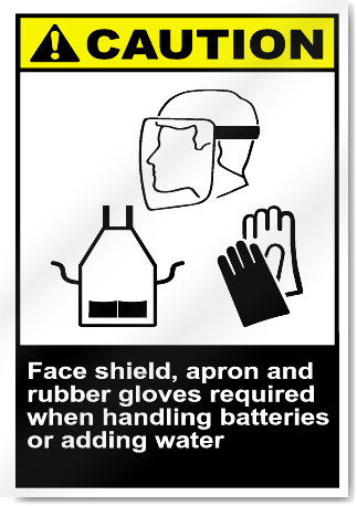 Face Shield, Apron And Rubber Gloves Required When Handling Batteries Or Adding Water Caution Signs