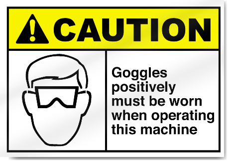 Goggles Positively Must Be Worn Caution Signs