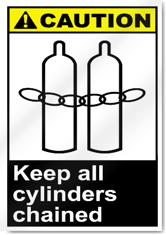 Keep All Cylinders Chained Caution Signs