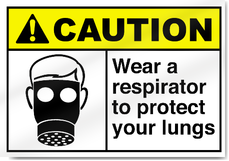 Wear A Respirator To Protect Your Lungs Caution Signs
