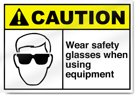 Wear Safety Glasses When Using Equipment Caution Signs