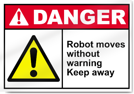 Robot Moves Without Warning Keep Away Danger Signs