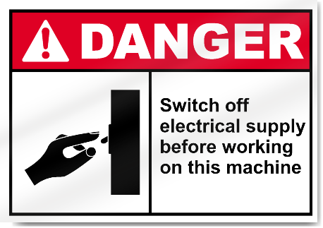 Switch Off Electrical Supply Before Working On This Machine Danger Signs