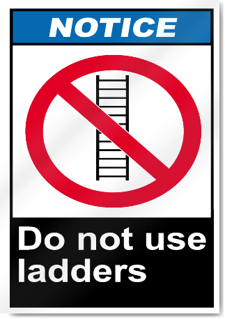 Do Not Use Ladders Notice Signs
