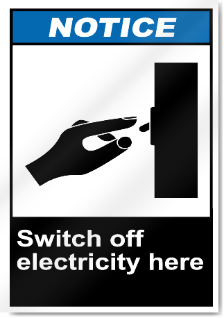 Switch Off Electricity Here Notice Signs Signstoyou Com