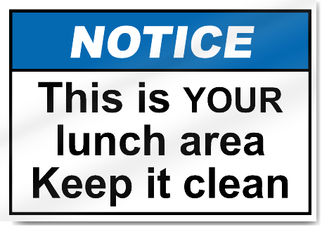 This Is Your Lunch Area Keep It Clean Notice Signs ...