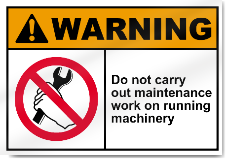 Do Not Carry Out Maintenance Work On Running Machinery Warning Signs