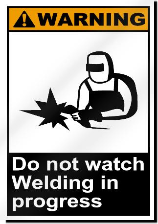 Do Not Watch Welding In Progress Warning Signs