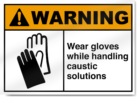 Wear Gloves While Handling Caustic Solutions Warning Signs