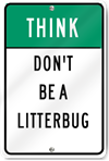 Think Don't Be A Litterbug Sign