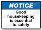 Good Housekeeping Is Essential To Safety Notice Signs