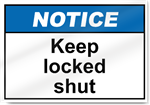 Keep Locked Shut Notice Signs