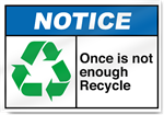 Once Is Not Enough Recycle Notice Signs