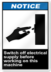 Switch Off Electrical Supply Before Working On This Machine Notice Signs