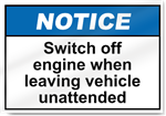 Switch Off Engine When Leaving Vehicle Unattended Notice Signs