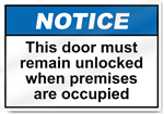 This Door Must Remain Unlocked When Premises Are Occupied Notice Signs