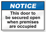 This Door To Be Secured Open When Premises Are Occupied Notice Signs