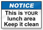 This Is Your Lunch Area Keep It Clean Notice Signs