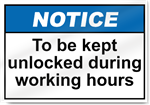To Be Kept Unlocked During Working Hours Notice Signs
