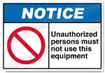 Unauthorized Persons Must Not Use This Equipment Notice Signs
