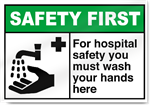 For Hospital Safety You Must Wash Your Hands Here Safety First Signs
