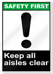 Keep All Aisles Clear Safety First Sign