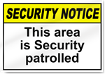 This Area Is Security Patrolled Security Sign
