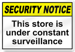 This Store Is Under Constant Surveillance Security Signs