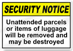Unattended Parcels Or Items Of Luggage Will Be Removed Security Signs