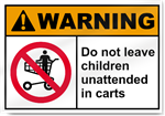 Do Not Leave Children Unattended In Carts Warning Signs