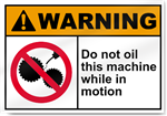 Do Not Oil This Machine While In Motion Warning Signs