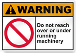 Do Not Reach Over Or Under Running Machinery Warning Signs