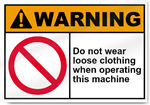 Do Not Wear Loose Clothing When Operating This Machine Warning Signs
