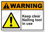 Keep Clear Nailing Tool In Use Warning Signs
